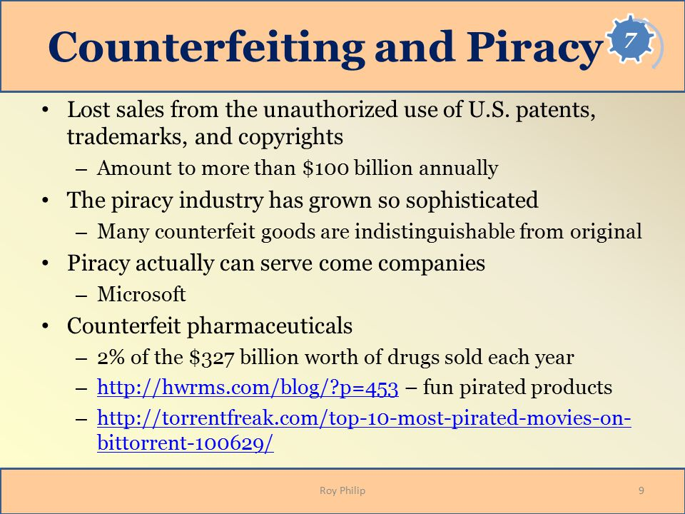 Counterfeiting and Piracy Lost sales from the unauthorized use of U.S. patents, trademarks, and copyrights – Amount to more than $100 billion annually