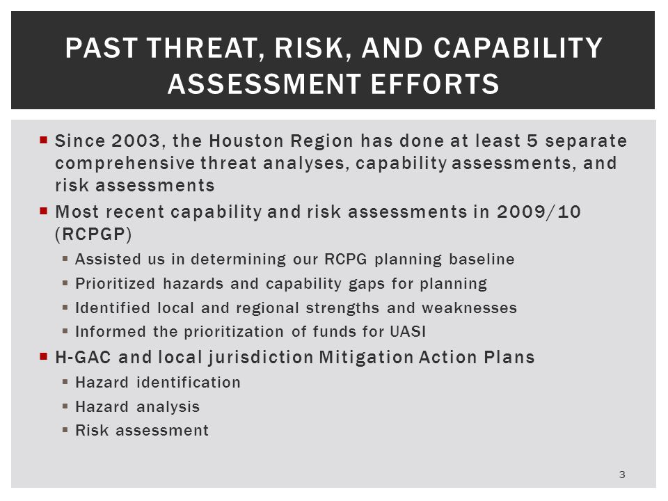  Since 2003, the Houston Region has done at least 5 separate comprehensive threat analyses, capability assessments, and risk assessments  Most recen