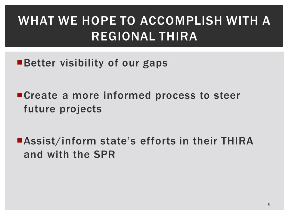 To merge our existing risk and capability data with the FEMA THIRA process to deliver an assessment of practical value to our region.