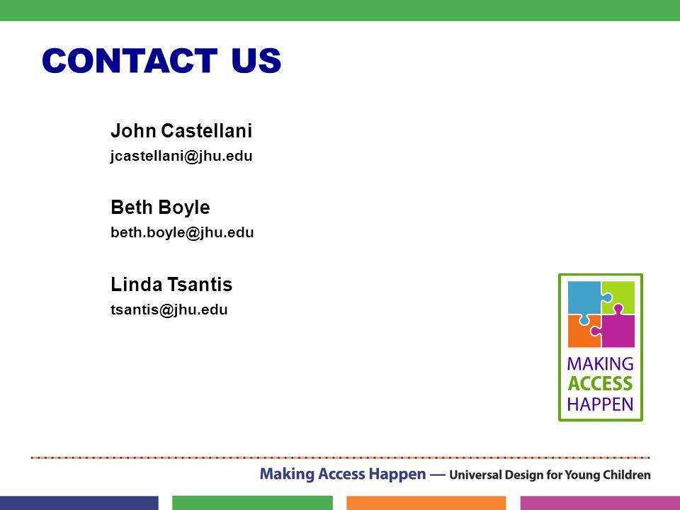 CONTACT US John Castellani jcastellani@jhu.edu Beth Boyle beth.boyle@jhu.edu Linda Tsantis tsantis@jhu.edu