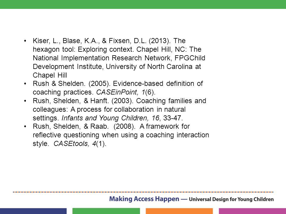 Kiser, L., Blase, K.A., & Fixsen, D.L. (2013). The hexagon tool: Exploring context.