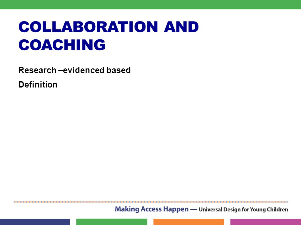 COLLABORATION AND COACHING Research –evidenced based Definition