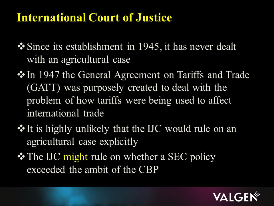  Since its establishment in 1945, it has never dealt with an agricultural case  In 1947 the General Agreement on Tariffs and Trade (GATT) was purpos