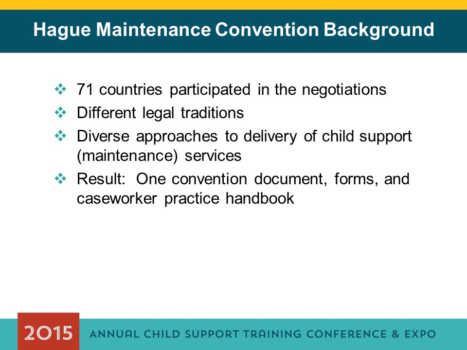 Hague Maintenance Convention Background  71 countries participated in the negotiations  Different legal traditions  Diverse approaches to delivery