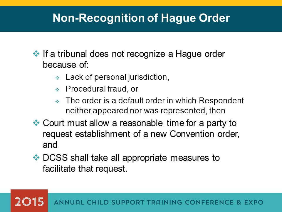 Non-Recognition of Hague Order  If a tribunal does not recognize a Hague order because of:  Lack of personal jurisdiction,  Procedural fraud, or 