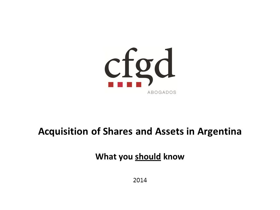 Acquisition of Shares and Assets in Argentina What you should know 2014