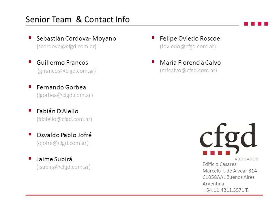 Senior Team & Contact Info  Sebastián Córdova- Moyano (scordova@cfgd.com.ar)  Guillermo Francos (gfrancos@cfgd.com.ar)  Fernando Gorbea (fgorbea@cfgd.com.ar)  Fabián D'Aiello (fdaiello@cfgd.com.ar)  Osvaldo Pablo Jofré (ojofre@cfgd.com.ar)  Jaime Subirá (jsubira@cfgd.com.ar) Edificio Casares Marcelo T.