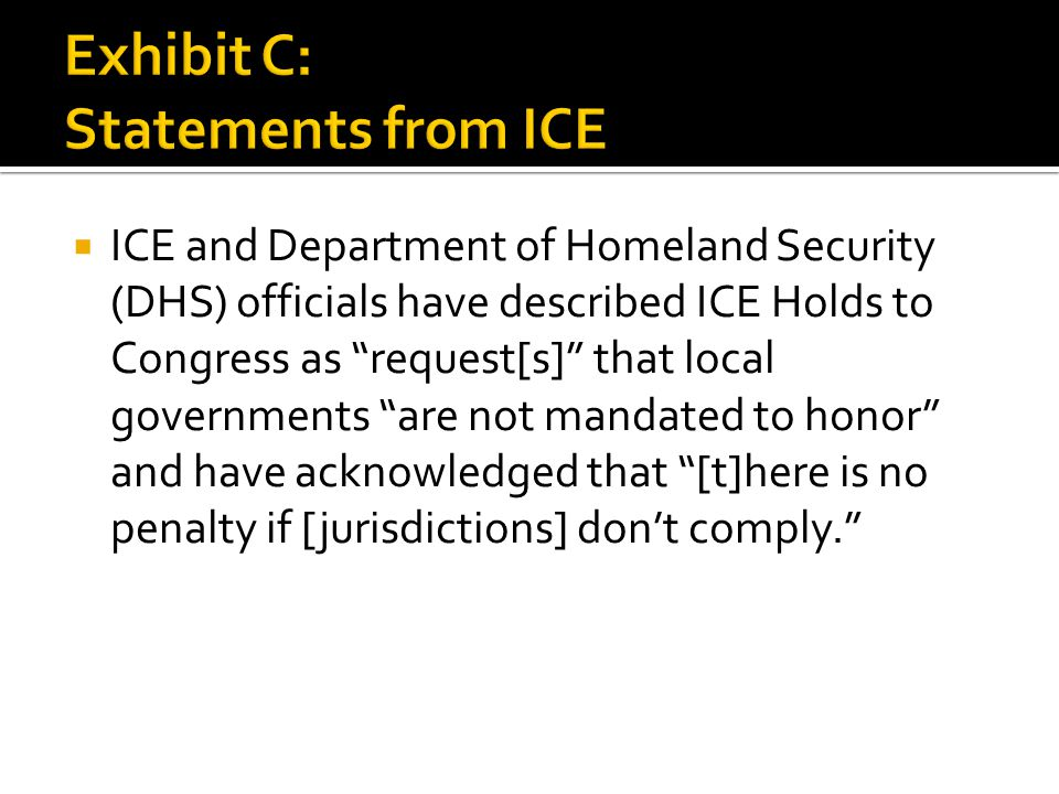  ICE and Department of Homeland Security (DHS) officials have described ICE Holds to Congress as request[s] that local governments are not mandated to honor and have acknowledged that [t]here is no penalty if [jurisdictions] don't comply.