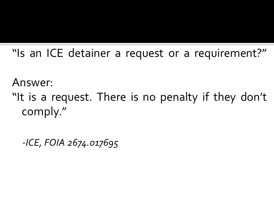 Question: Is an ICE detainer a request or a requirement Answer: It is a request.