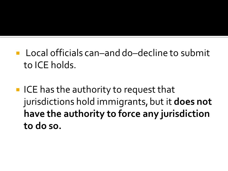  Local officials can–and do–decline to submit to ICE holds.