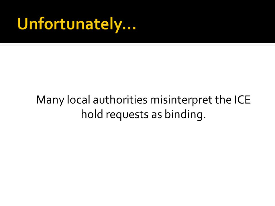 Many local authorities misinterpret the ICE hold requests as binding.