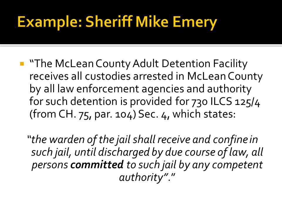 """ """"The McLean County Adult Detention Facility receives all custodies arrested in McLean County by all law enforcement agencies and authority for such"""