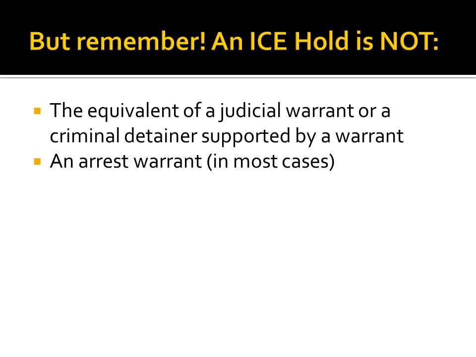 The equivalent of a judicial warrant or a criminal detainer supported by a warrant  An arrest warrant (in most cases)