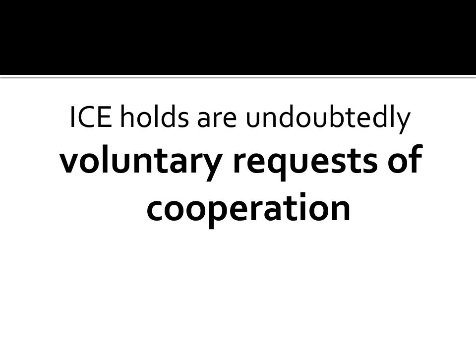 ICE holds are undoubtedly voluntary requests of cooperation
