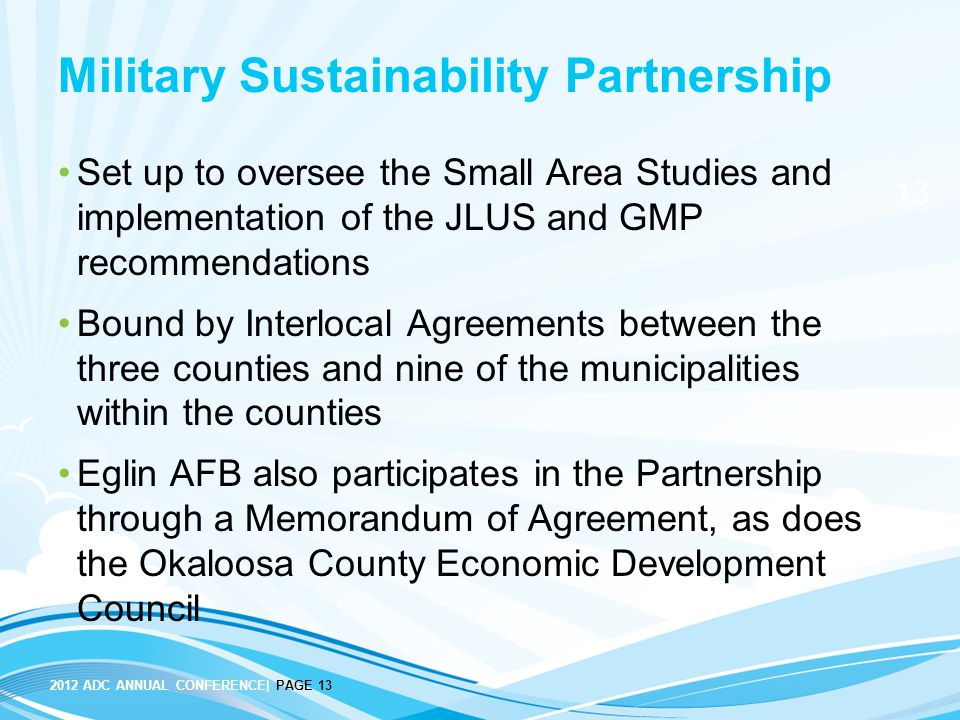 13 2012 ADC ANNUAL CONFERENCE| PAGE 13 Military Sustainability Partnership Set up to oversee the Small Area Studies and implementation of the JLUS and