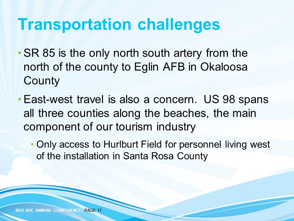17 2012 ADC ANNUAL CONFERENCE| PAGE 17 Transportation challenges SR 85 is the only north south artery from the north of the county to Eglin AFB in Oka