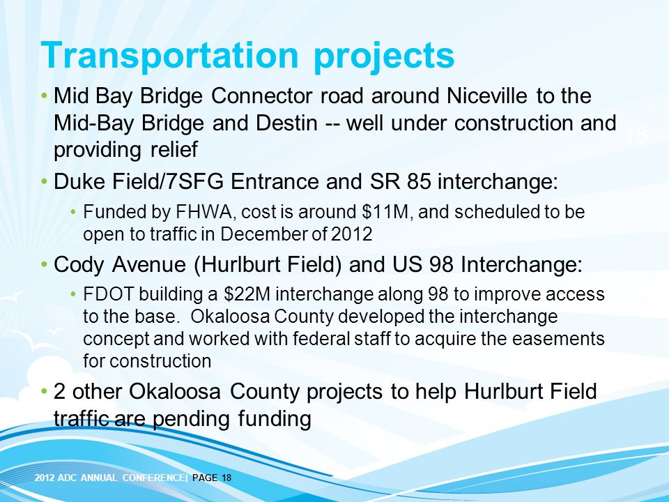 18 2012 ADC ANNUAL CONFERENCE| PAGE 18 Transportation projects Mid Bay Bridge Connector road around Niceville to the Mid-Bay Bridge and Destin -- well