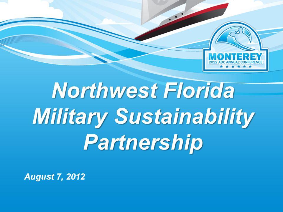 Northwest Florida Military Sustainability Partnership August 7, 2012