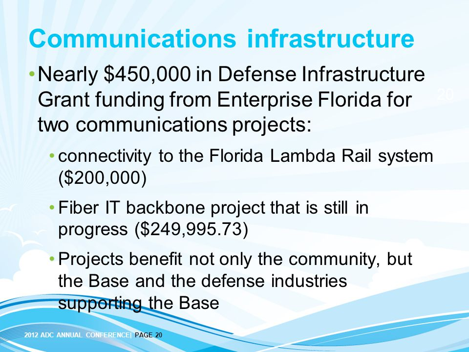 20 2012 ADC ANNUAL CONFERENCE| PAGE 20 Communications infrastructure Nearly $450,000 in Defense Infrastructure Grant funding from Enterprise Florida f