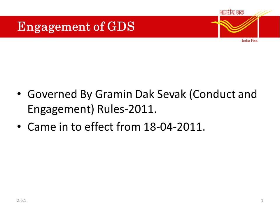 Engagement of GDS Governed By Gramin Dak Sevak (Conduct and Engagement) Rules-2011. Came in to effect from 18-04-2011. 12.6.1