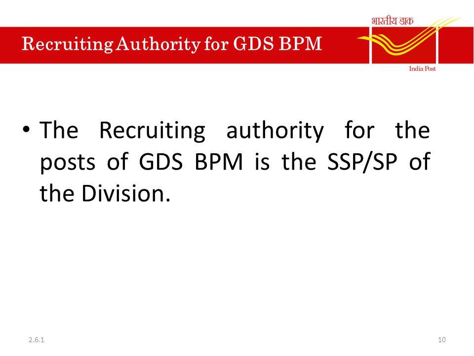 Recruiting Authority for GDS BPM The Recruiting authority for the posts of GDS BPM is the SSP/SP of the Division. 102.6.1