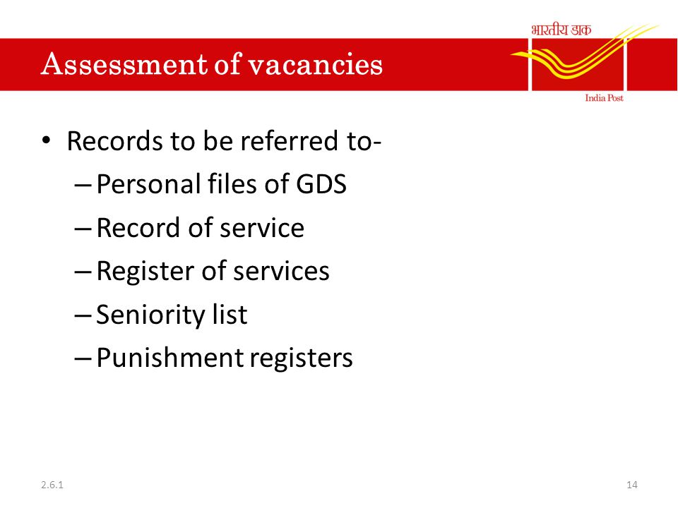 Assessment of vacancies Records to be referred to- – Personal files of GDS – Record of service – Register of services – Seniority list – Punishment re