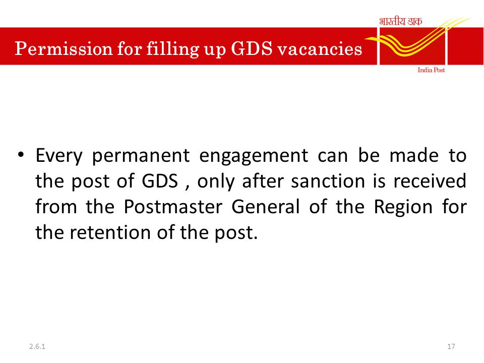 Permission for filling up GDS vacancies Every permanent engagement can be made to the post of GDS, only after sanction is received from the Postmaster