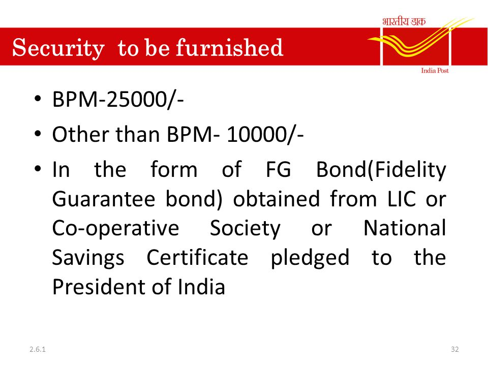 Security to be furnished BPM-25000/- Other than BPM- 10000/- In the form of FG Bond(Fidelity Guarantee bond) obtained from LIC or Co-operative Society