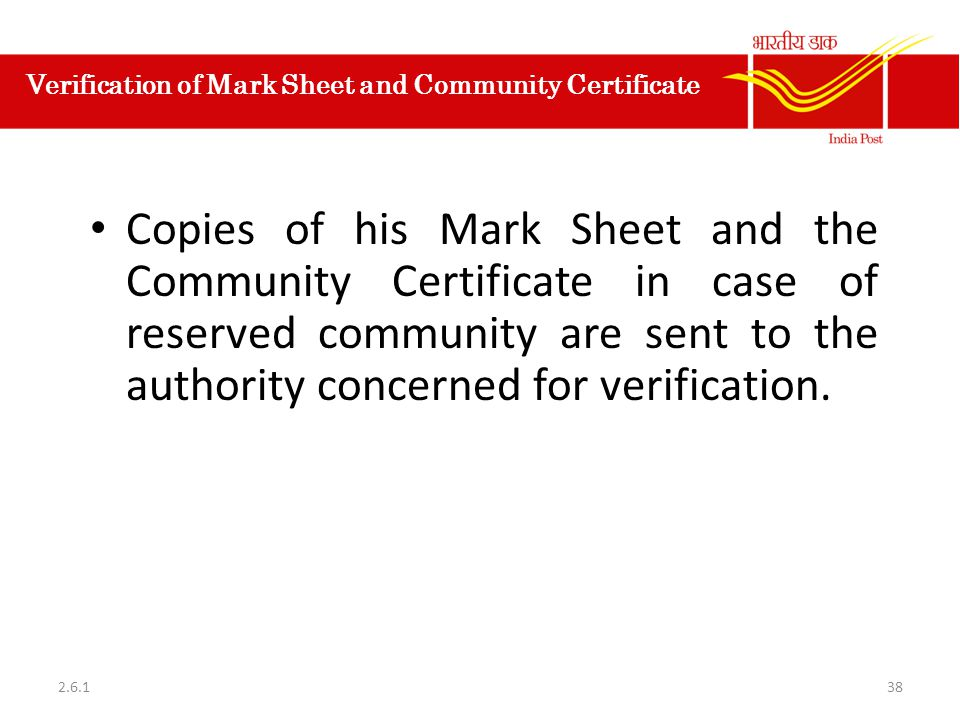 Verification of Mark Sheet and Community Certificate Copies of his Mark Sheet and the Community Certificate in case of reserved community are sent to