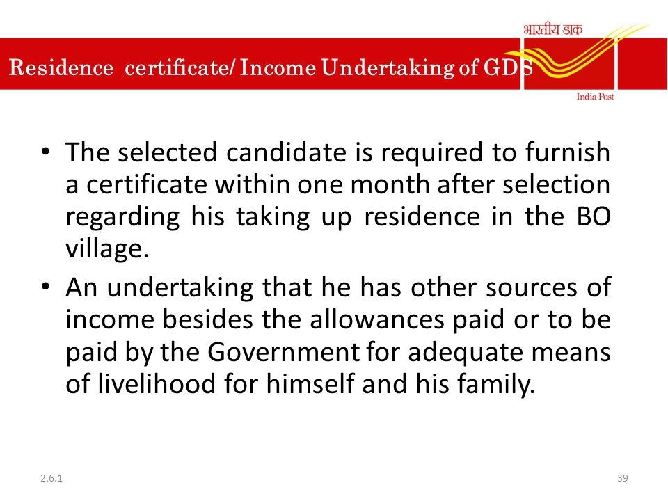 Residence certificate/ Income Undertaking of GDS The selected candidate is required to furnish a certificate within one month after selection regardin