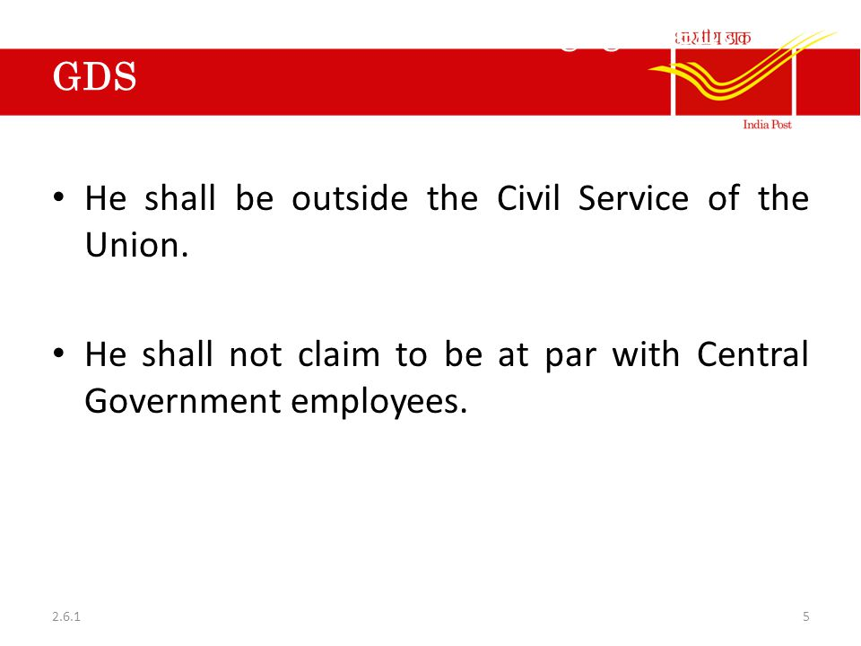 Terms and Conditions of Engagement of GDS He shall be outside the Civil Service of the Union. He shall not claim to be at par with Central Government