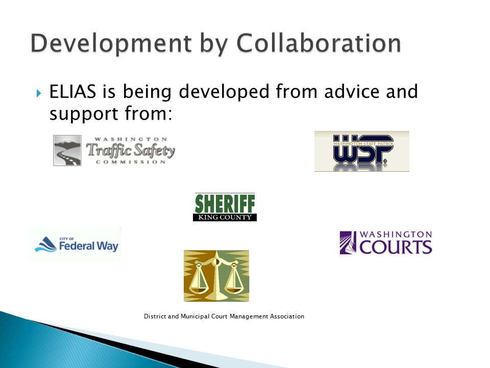  ELIAS is being developed from advice and support from: District and Municipal Court Management Association