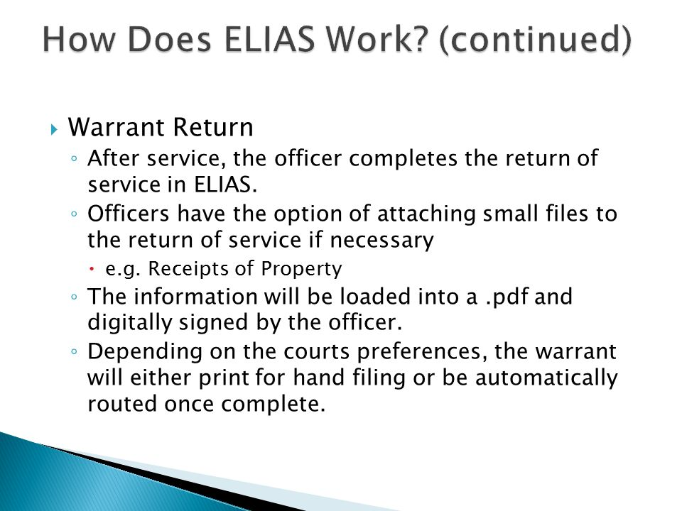  Warrant Return ◦ After service, the officer completes the return of service in ELIAS.