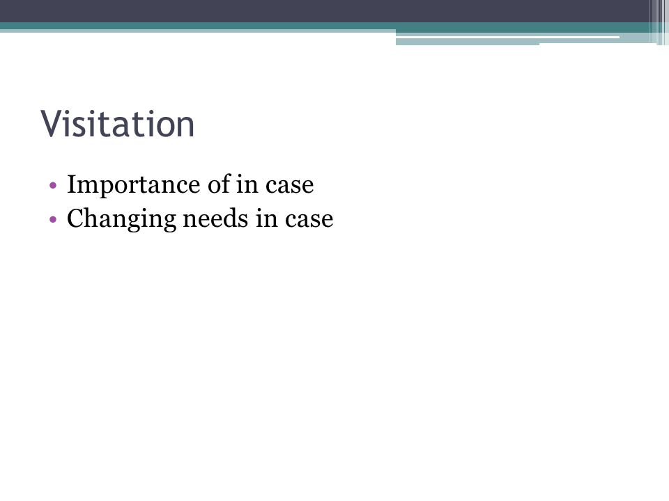 Visitation Importance of in case Changing needs in case