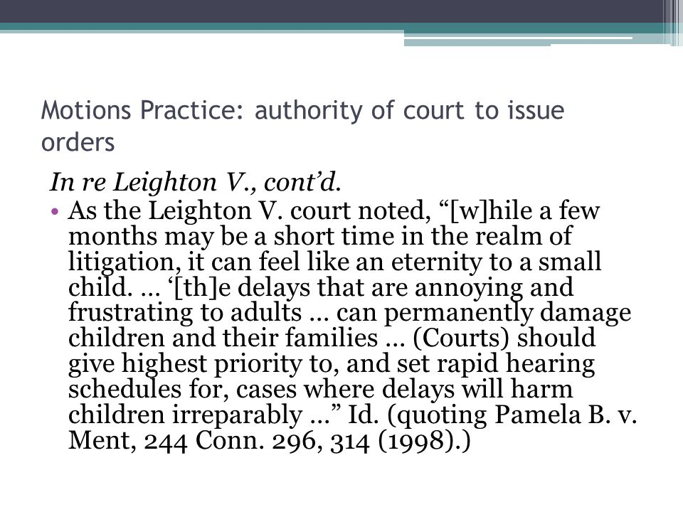 Motions Practice: authority of court to issue orders In re Leighton V., cont'd.