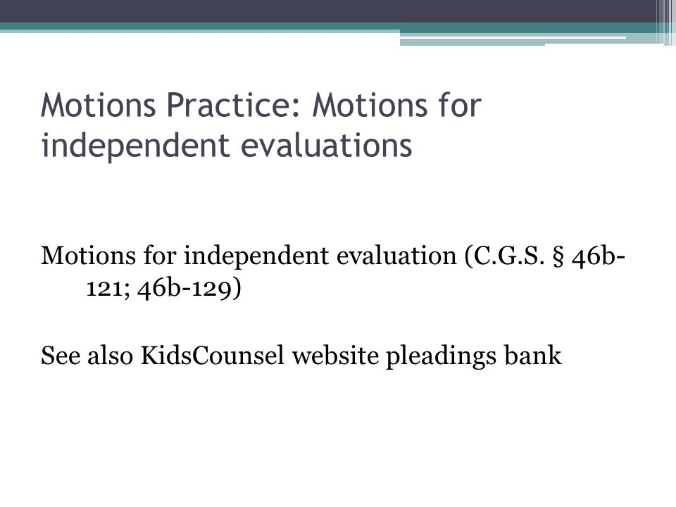 Motions Practice: Motions for independent evaluations Motions for independent evaluation (C.G.S.