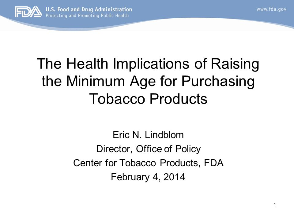 The Health Implications of Raising the Minimum Age for Purchasing Tobacco Products Eric N.
