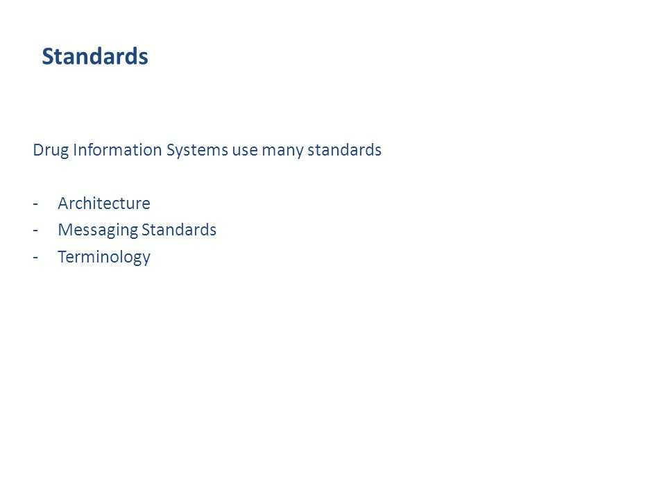 Standards Drug Information Systems use many standards -Architecture -Messaging Standards -Terminology