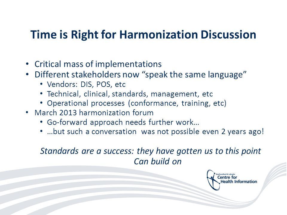 23 Critical mass of implementations Different stakeholders now speak the same language Vendors: DIS, POS, etc Technical, clinical, standards, management, etc Operational processes (conformance, training, etc) March 2013 harmonization forum Go-forward approach needs further work… …but such a conversation was not possible even 2 years ago.