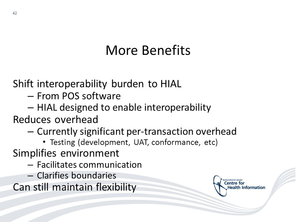 42 Shift interoperability burden to HIAL – From POS software – HIAL designed to enable interoperability Reduces overhead – Currently significant per-t