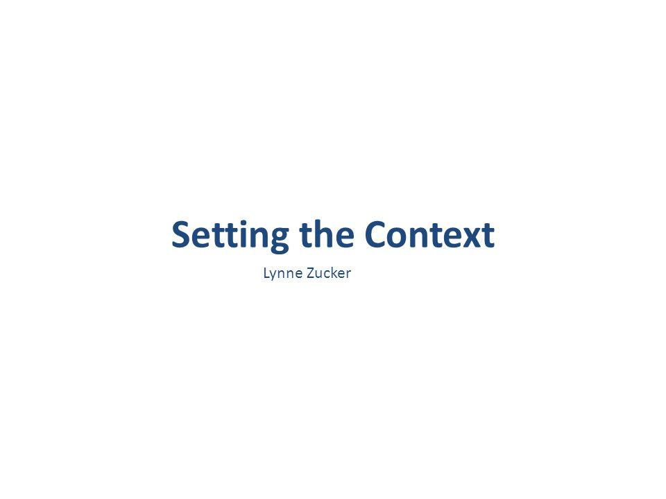 Setting the Context Lynne Zucker