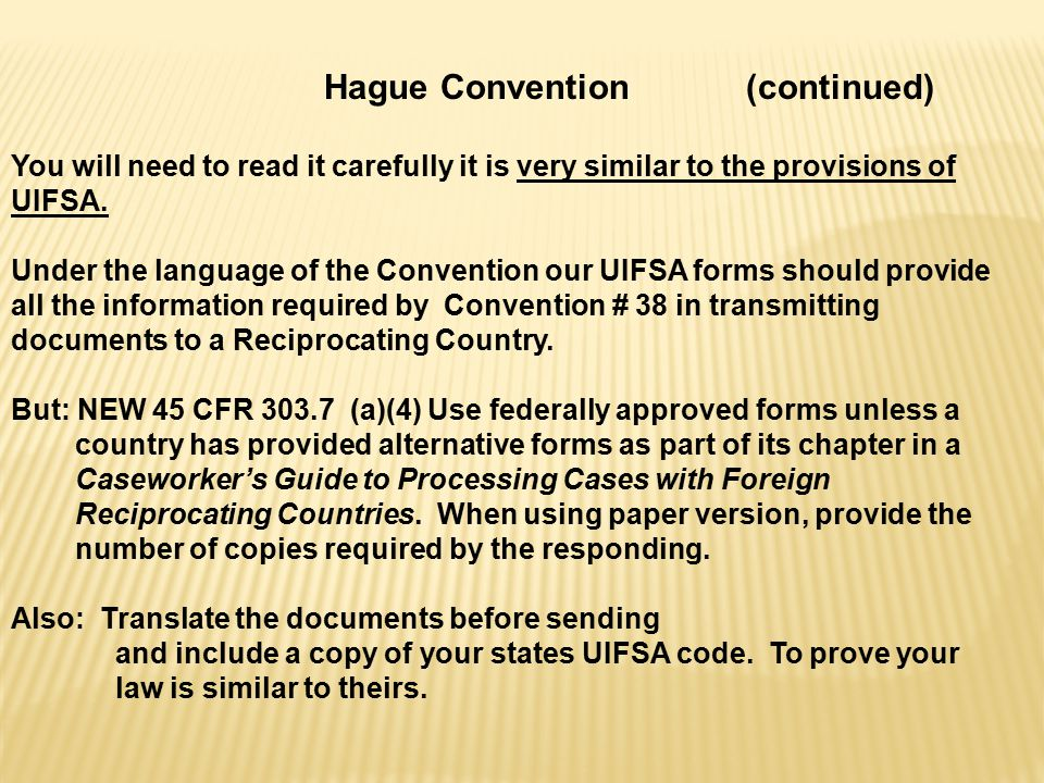 Hague Convention (continued) You will need to read it carefully it is very similar to the provisions of UIFSA.