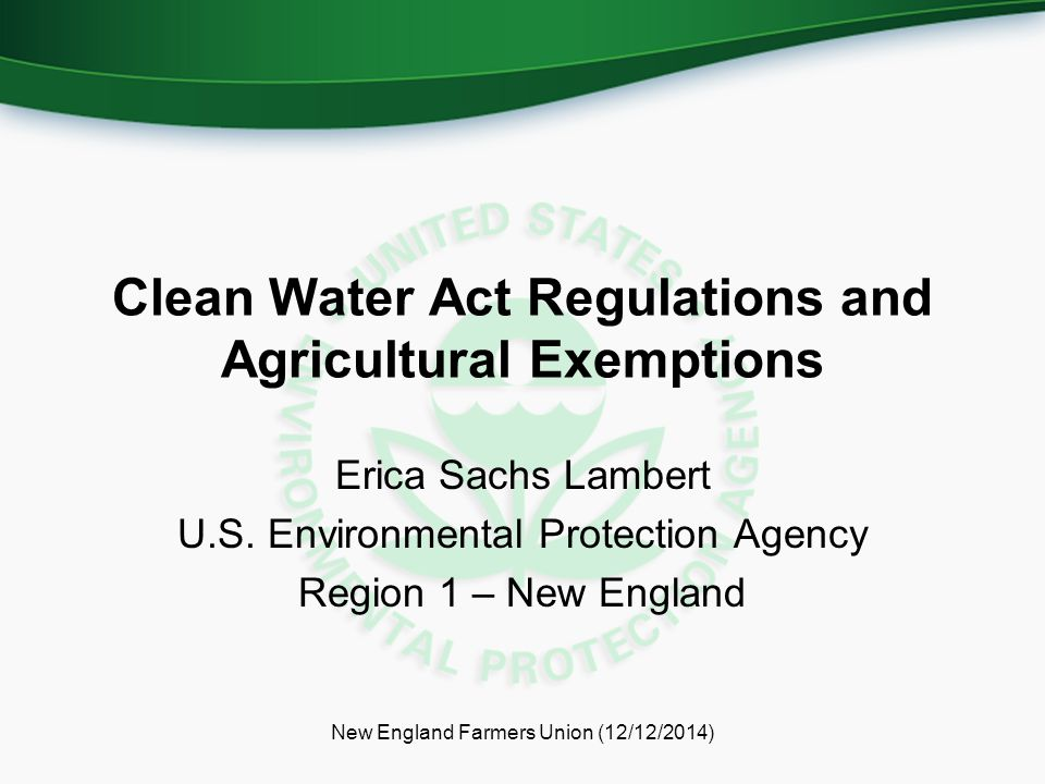 Clean Water Act Regulations and Agricultural Exemptions Erica Sachs Lambert U.S. Environmental Protection Agency Region 1 – New England New England Fa