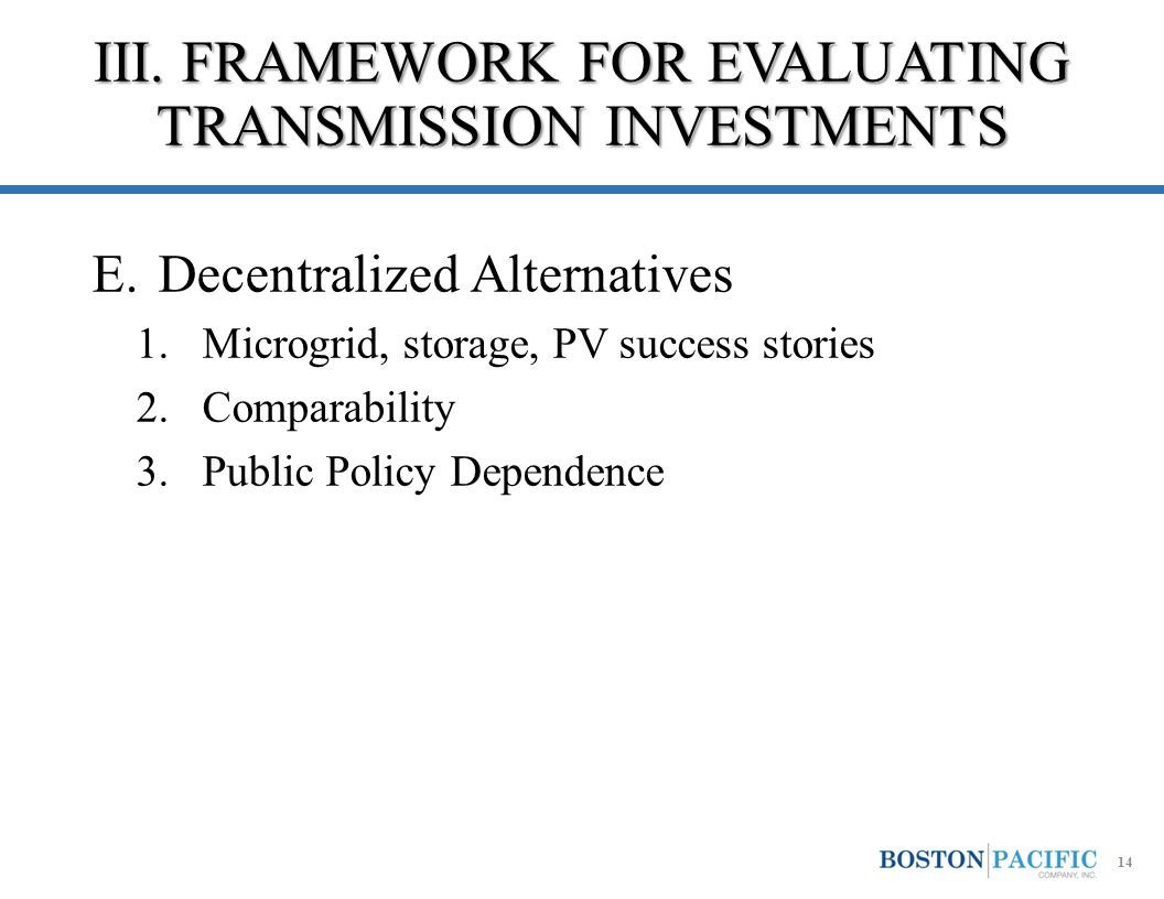 III. FRAMEWORK FOR EVALUATING TRANSMISSION INVESTMENTS E.Decentralized Alternatives 1.Microgrid, storage, PV success stories 2.Comparability 3.Public