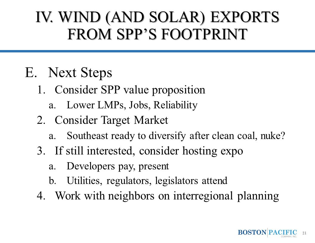 IV. WIND (AND SOLAR) EXPORTS FROM SPP'S FOOTPRINT E.Next Steps 1.Consider SPP value proposition a.Lower LMPs, Jobs, Reliability 2.Consider Target Mark