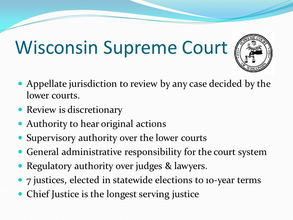 Wisconsin Supreme Court Appellate jurisdiction to review by any case decided by the lower courts.