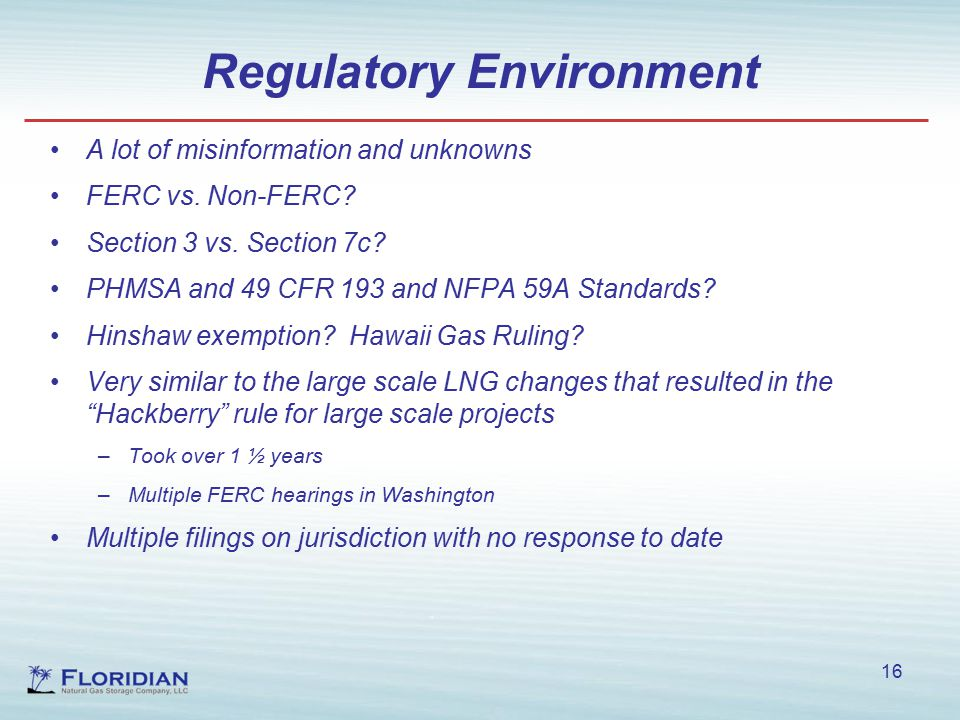 Regulatory Environment 16 A lot of misinformation and unknowns FERC vs.