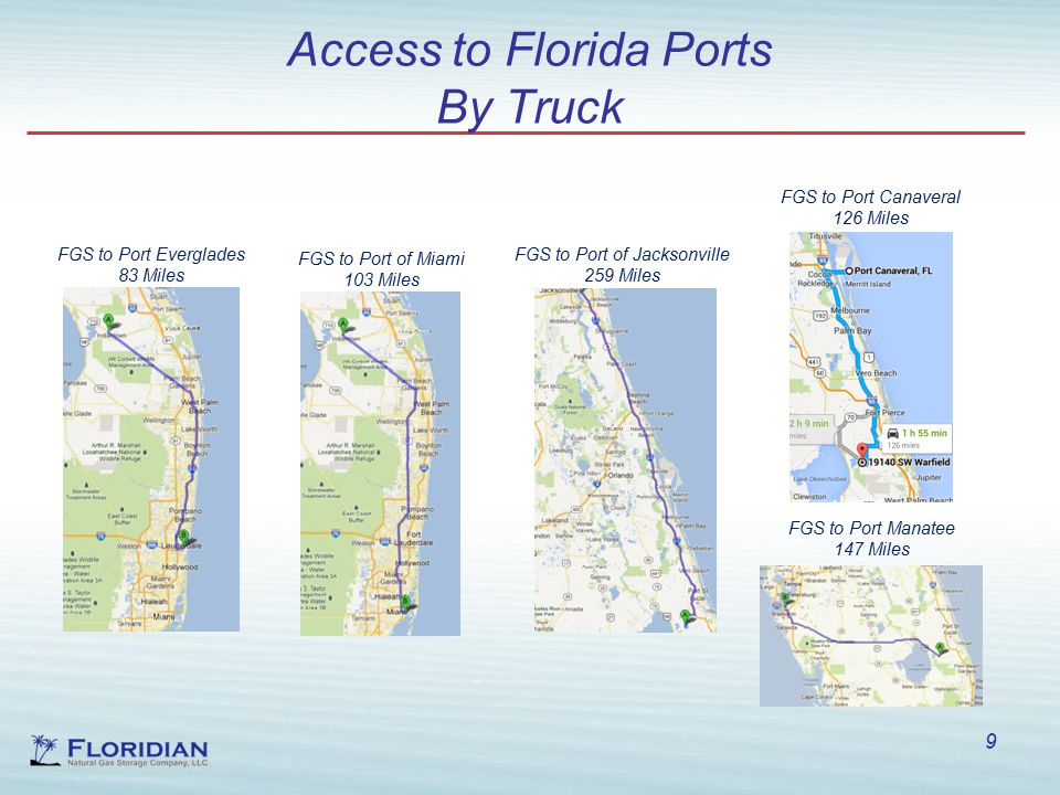 Access to Florida Ports By Truck 9 FGS to Port Everglades 83 Miles FGS to Port of Miami 103 Miles FGS to Port of Jacksonville 259 Miles FGS to Port Manatee 147 Miles FGS to Port Canaveral 126 Miles