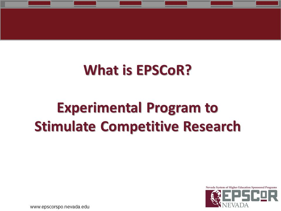 What is EPSCoR Experimental Program to Stimulate Competitive Research www.epscorspo.nevada.edu