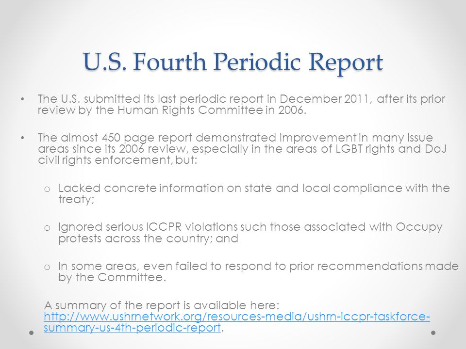 U.S. Fourth Periodic Report The U.S. submitted its last periodic report in December 2011, after its prior review by the Human Rights Committee in 2006